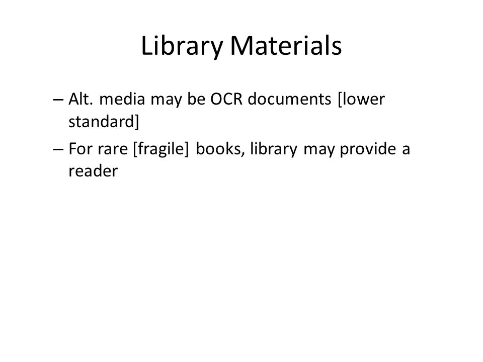 Library Materials Alt. media may be OCR documents [lower standard]